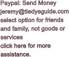 Paypal: Send Money jeremy@tiedyeguide.com select option for friends and family, not goods or  services click here for more assistance.